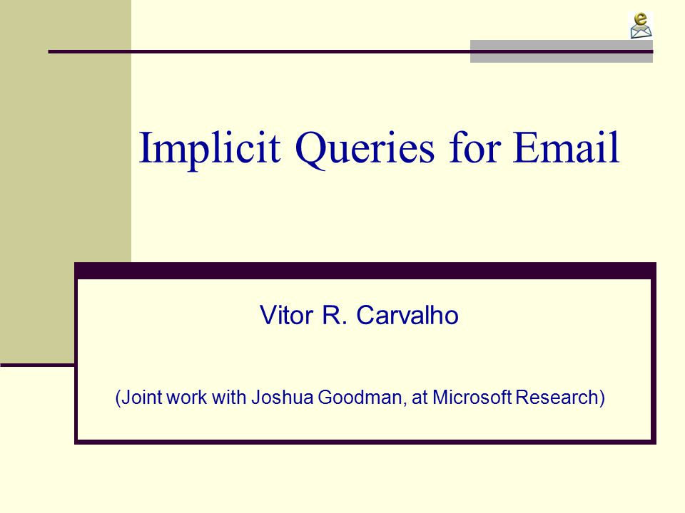 Implicit Queries for Email Vitor R.