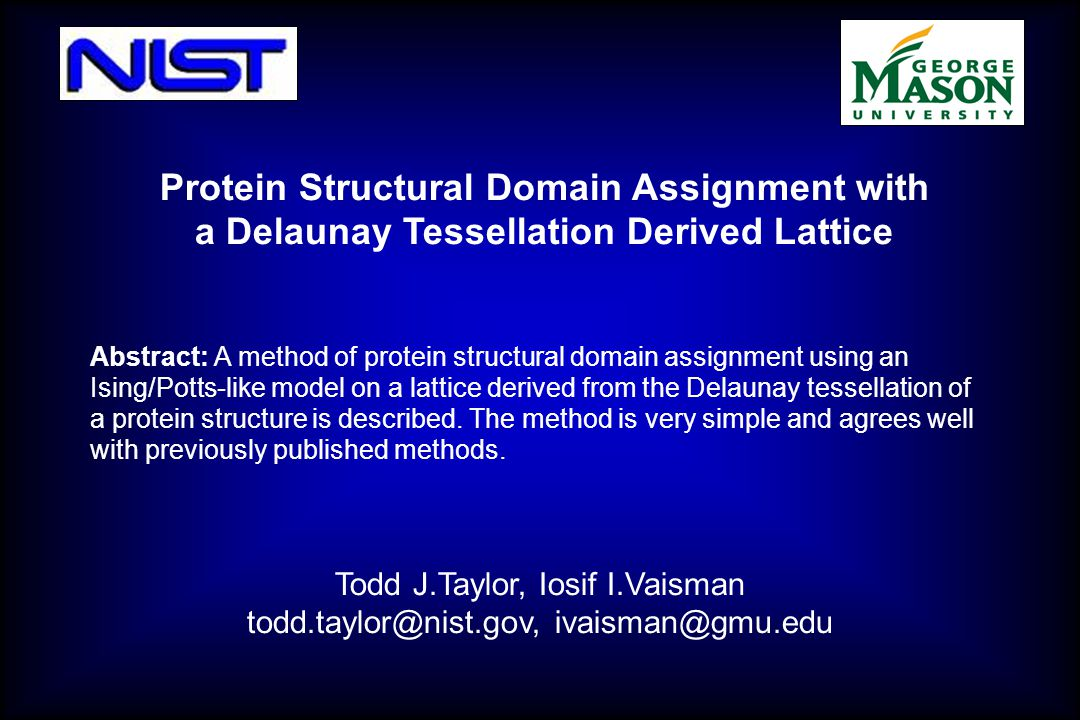 Todd J.Taylor, Iosif I.Vaisman todd.taylor@nist.gov, ivaisman@gmu.edu Abstract: A method of protein structural domain assignment using an Ising/Potts-like model on a lattice derived from the Delaunay tessellation of a protein structure is described.