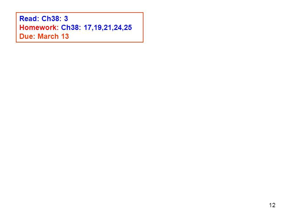 12 Read: Ch38: 3 Homework: Ch38: 17,19,21,24,25 Due: March 13