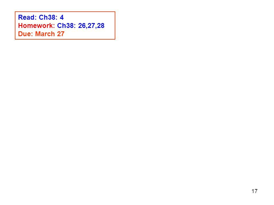 17 Read: Ch38: 4 Homework: Ch38: 26,27,28 Due: March 27