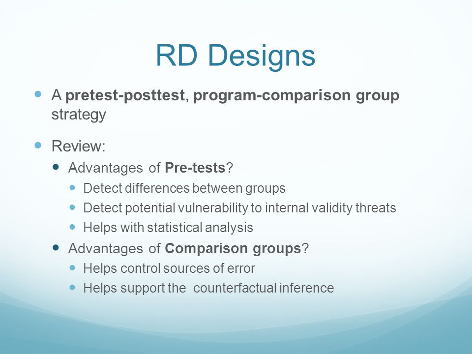 RD Designs A pretest-posttest, program-comparison group strategy Review: Advantages of Pre-tests.