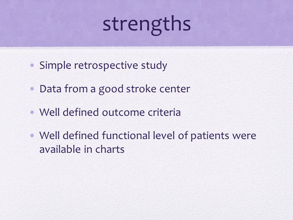 strengths Simple retrospective study Data from a good stroke center Well defined outcome criteria Well defined functional level of patients were avail