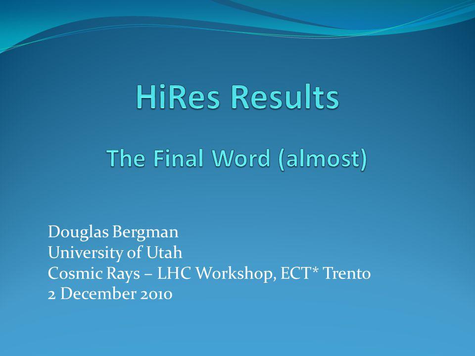 Douglas Bergman University of Utah Cosmic Rays – LHC Workshop, ECT* Trento 2 December 2010