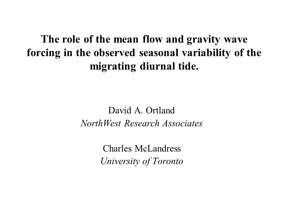 The role of the mean flow and gravity wave forcing in the observed seasonal variability of the migrating diurnal tide. David A. Ortland NorthWest Rese