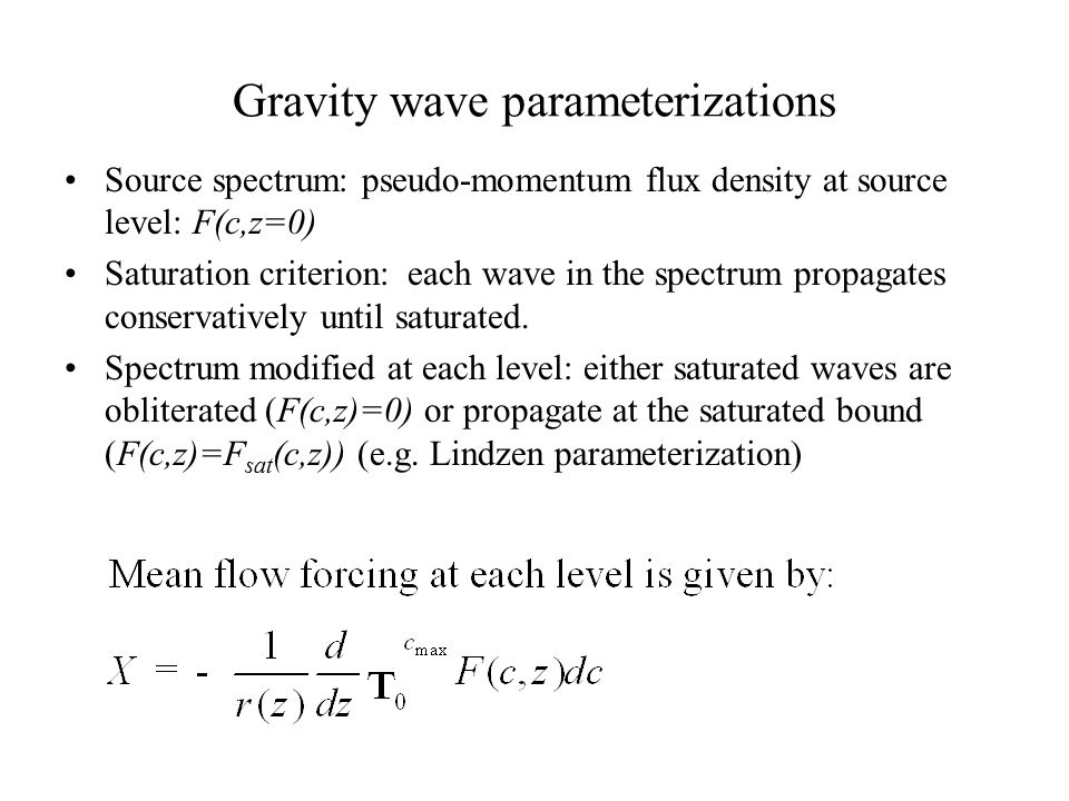 Gravity wave parameterizations Source spectrum: pseudo-momentum flux density at source level: F(c,z=0) Saturation criterion: each wave in the spectrum