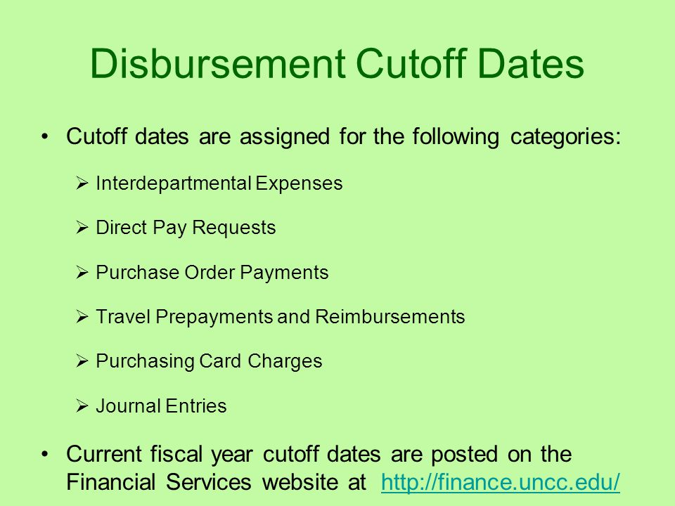 Disbursement Cutoff Dates Cutoff dates are assigned for the following categories:  Interdepartmental Expenses  Direct Pay Requests  Purchase Order