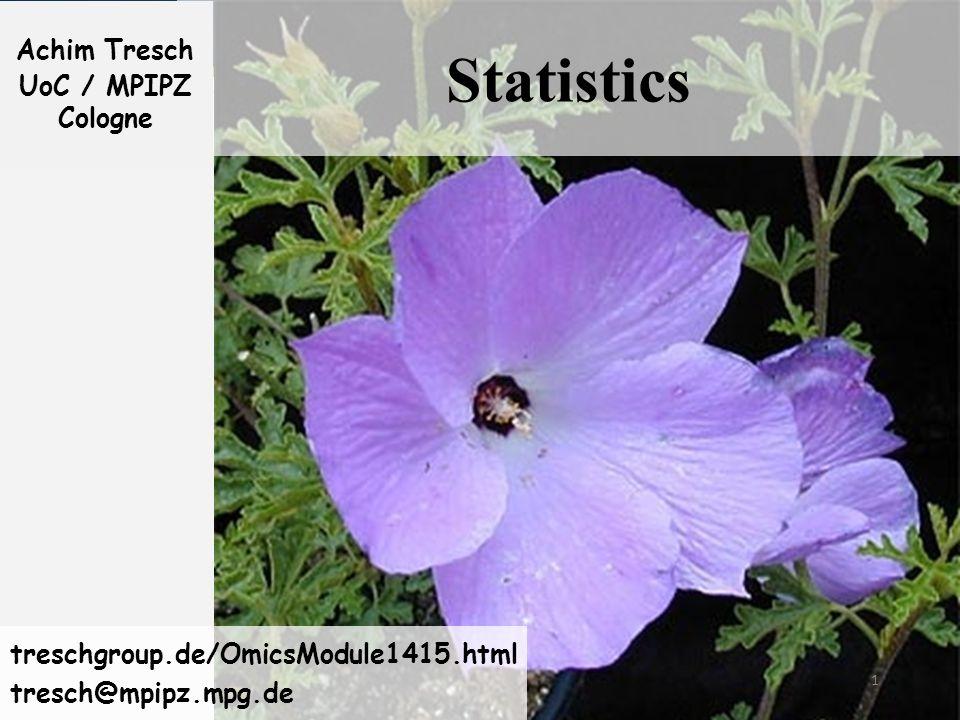 1 Statistics Achim Tresch UoC / MPIPZ Cologne treschgroup.de/OmicsModule1415.html tresch@mpipz.mpg.de