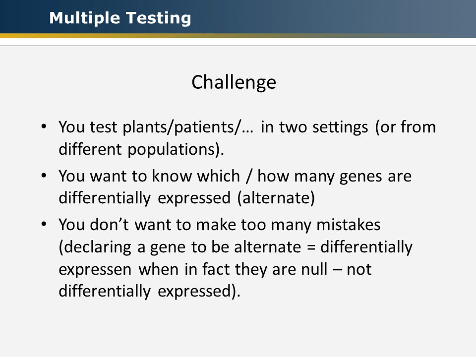 Challenge You test plants/patients/… in two settings (or from different populations).