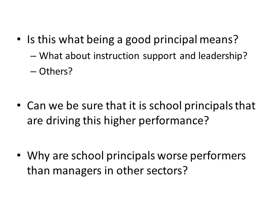 Is this what being a good principal means? – What about instruction support and leadership? – Others? Can we be sure that it is school principals that