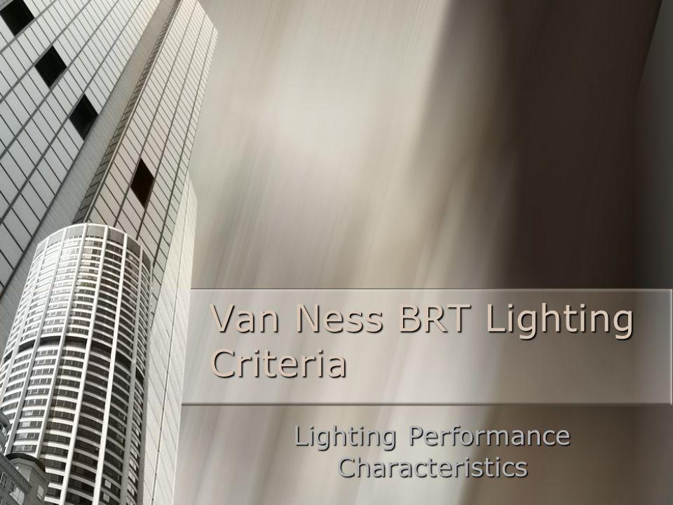 Van Ness BRT Lighting Criteria Lighting Performance Characteristics