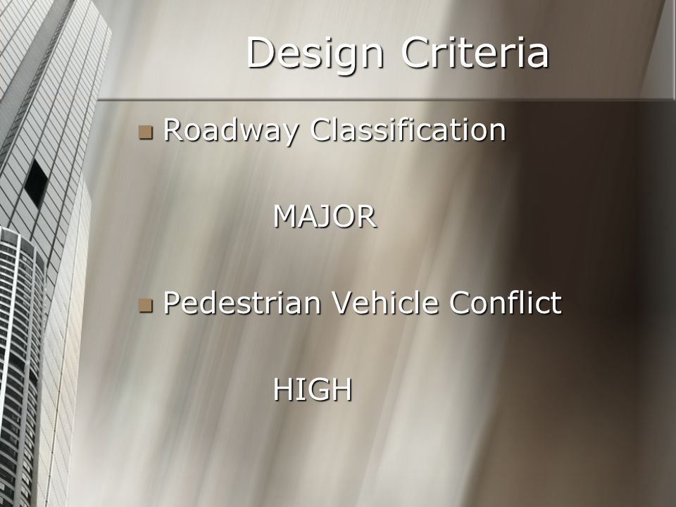 Design Criteria Roadway Classification Roadway ClassificationMAJOR Pedestrian Vehicle Conflict Pedestrian Vehicle ConflictHIGH
