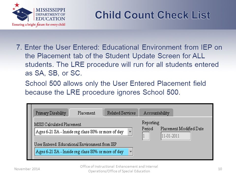 7. Enter the User Entered: Educational Environment from IEP on the Placement tab of the Student Update Screen for ALL students. The LRE procedure will