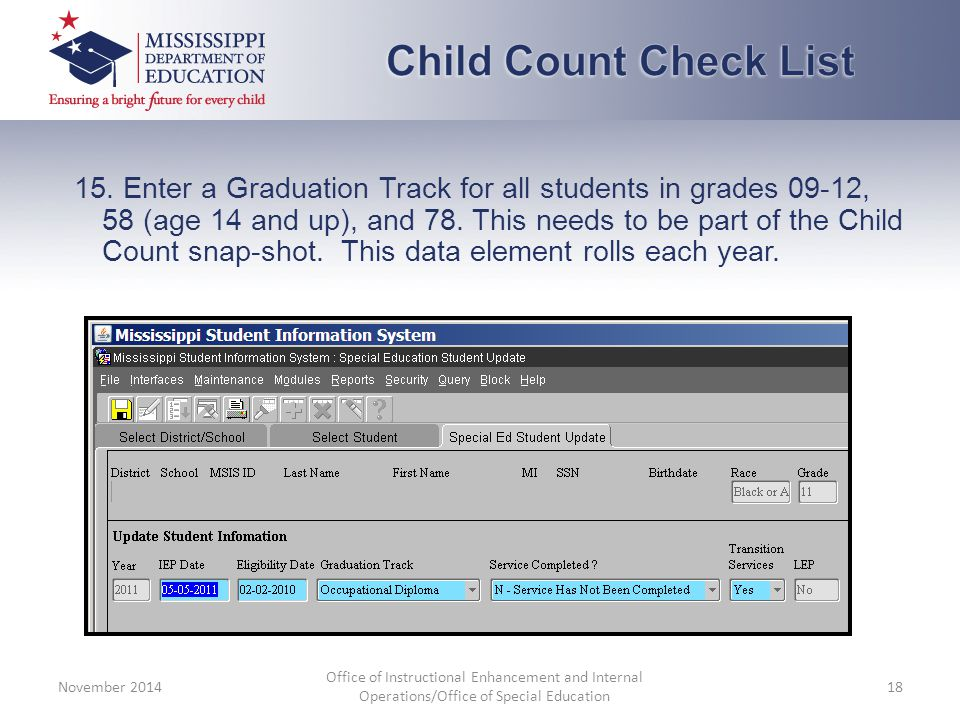 15. Enter a Graduation Track for all students in grades 09-12, 58 (age 14 and up), and 78. This needs to be part of the Child Count snap-shot. This da