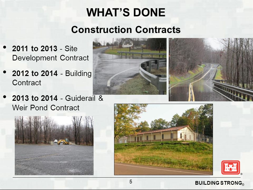 BUILDING STRONG ® 5 WHAT'S DONE Construction Contracts 2011 to 2013 - Site Development Contract 2012 to 2014 - Building Contract 2013 to 2014 - Guiderail & Weir Pond Contract