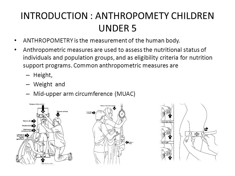 INTRODUCTION: ANTHROPOMETRIC INDICES When body measurements are compared to a reference value, they are called nutrition indices Nutrition indices include – height-for-age (HFA), – weight-for-age (WFA), – weight-for-height (WFH), and – MUAC-for-age.