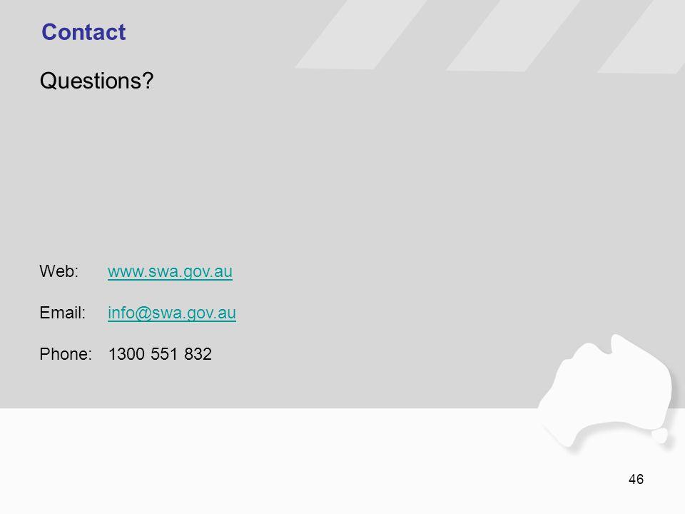 46 Contact Web: www.swa.gov.auwww.swa.gov.au Email:info@swa.gov.auinfo@swa.gov.au Phone:1300 551 832 Questions?