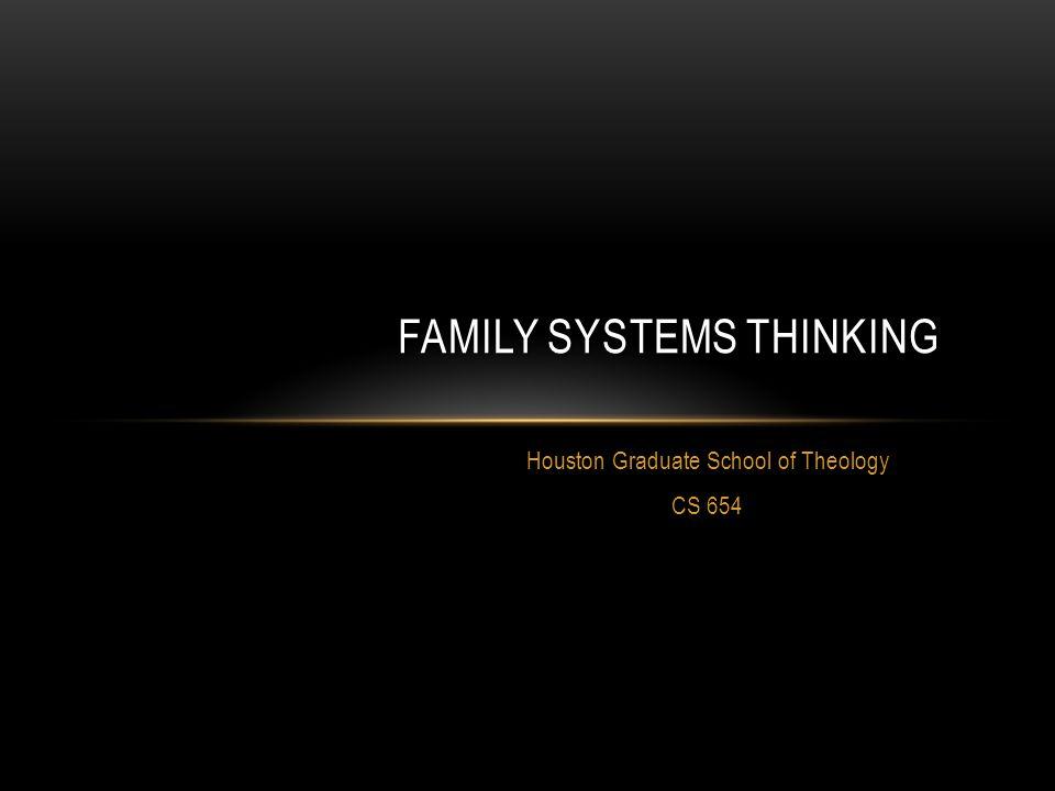 Houston Graduate School of Theology CS 654 FAMILY SYSTEMS THINKING
