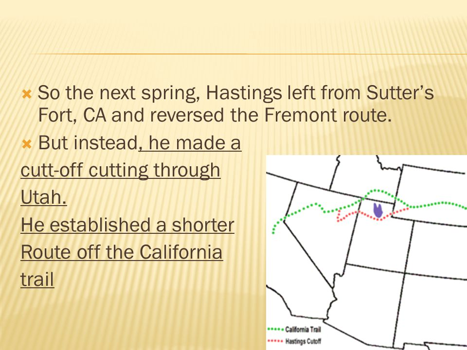  So the next spring, Hastings left from Sutter's Fort, CA and reversed the Fremont route.
