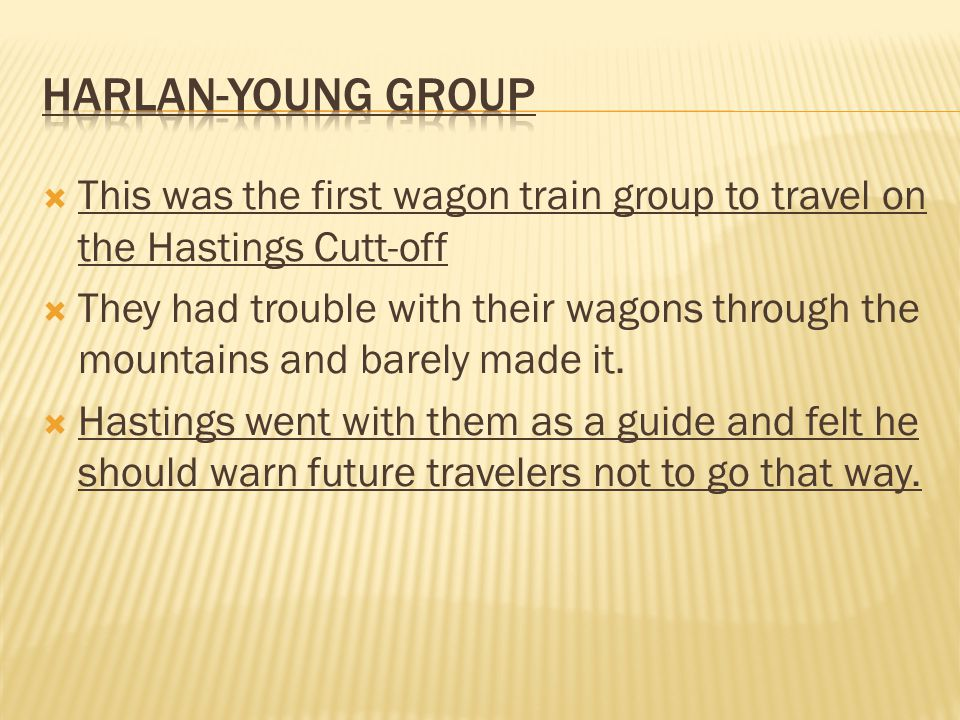  This was the first wagon train group to travel on the Hastings Cutt-off  They had trouble with their wagons through the mountains and barely made it.