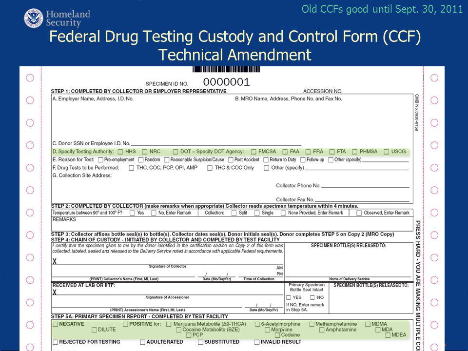 Old CCFs good until Sept. 30, 2011 Federal Drug Testing Custody and Control Form (CCF) Technical Amendment