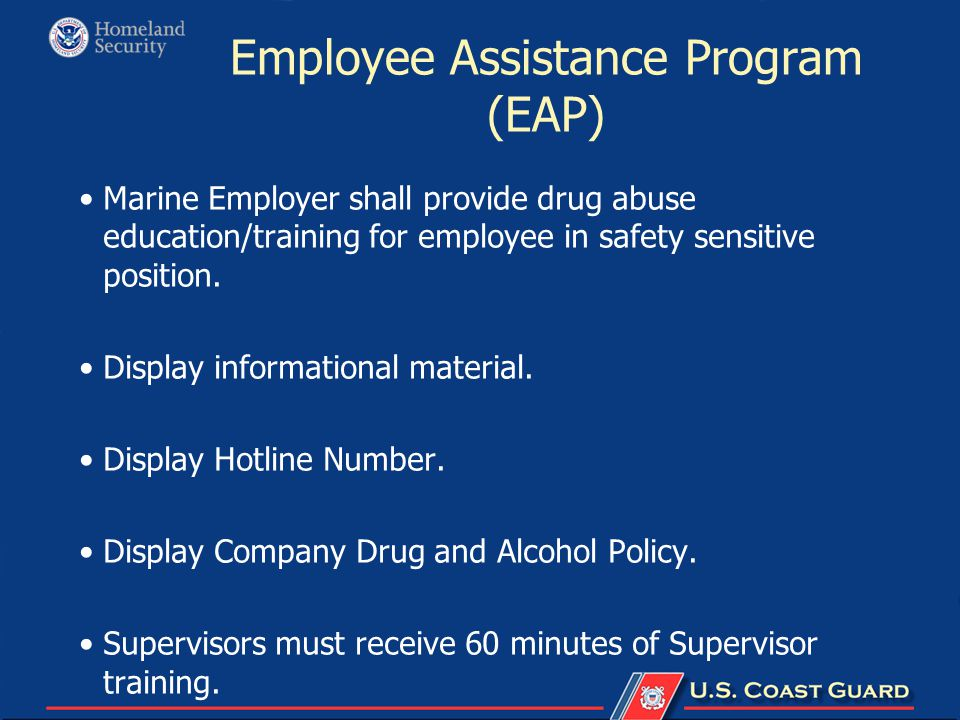 Employee Assistance Program (EAP) Marine Employer shall provide drug abuse education/training for employee in safety sensitive position. Display infor