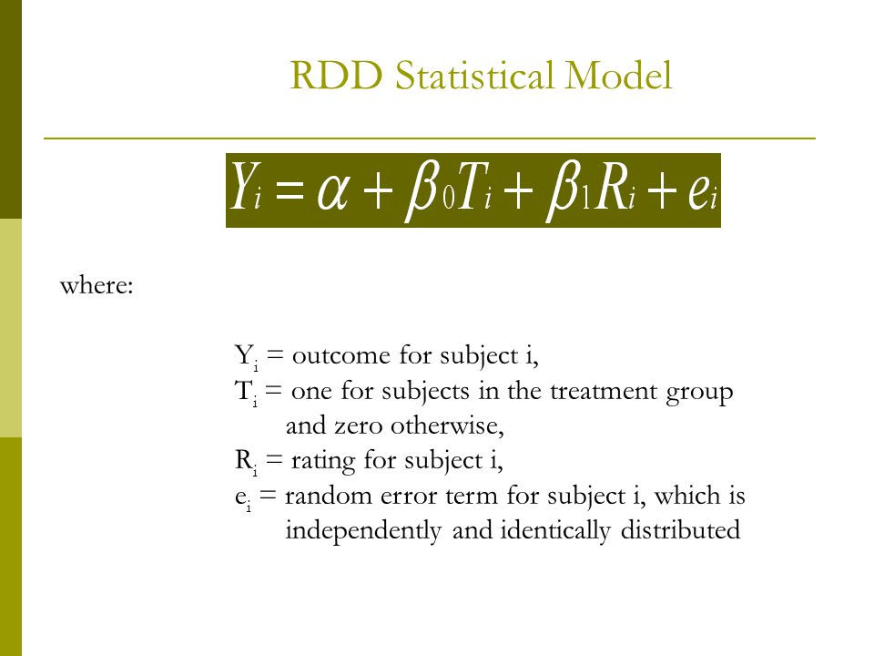 RDD Statistical Model where: Y i = outcome for subject i, T i = one for subjects in the treatment group and zero otherwise, R i = rating for subject i
