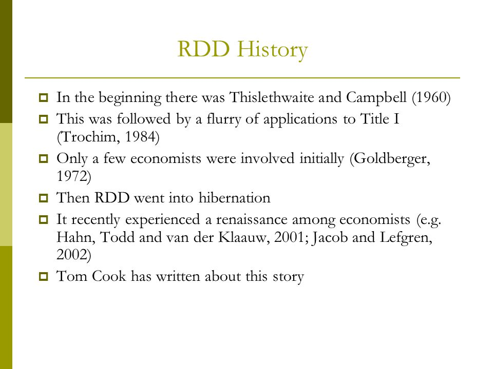 RDD History  In the beginning there was Thislethwaite and Campbell (1960)  This was followed by a flurry of applications to Title I (Trochim, 1984)