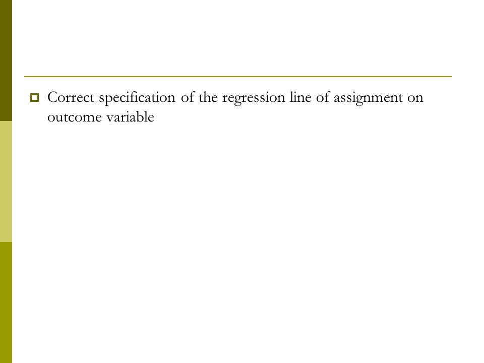  Correct specification of the regression line of assignment on outcome variable