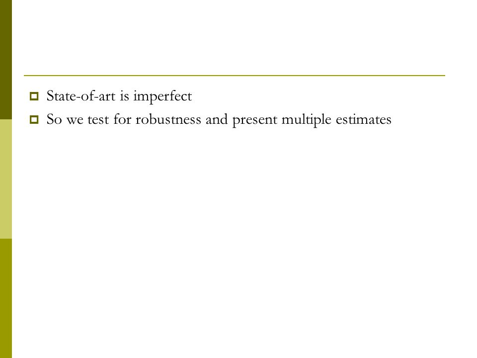  State-of-art is imperfect  So we test for robustness and present multiple estimates