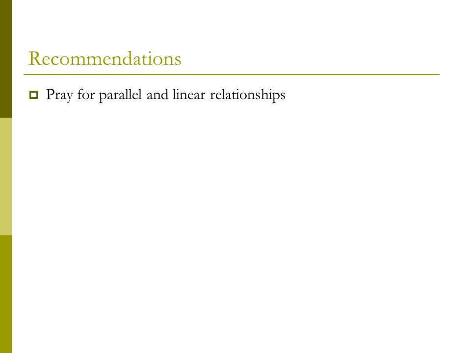 Recommendations  Pray for parallel and linear relationships