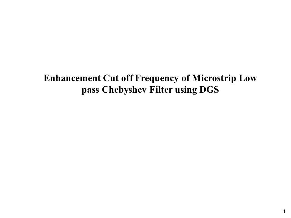 1 Enhancement Cut off Frequency of Microstrip Low pass Chebyshev Filter using DGS