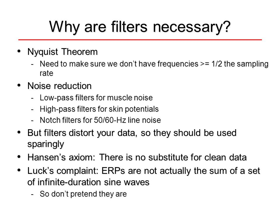 Why are filters necessary? Nyquist Theorem Nyquist Theorem -Need to make sure we don't have frequencies >= 1/2 the sampling rate Noise reduction Noise