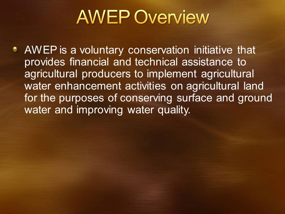 AWEP is a voluntary conservation initiative that provides financial and technical assistance to agricultural producers to implement agricultural water