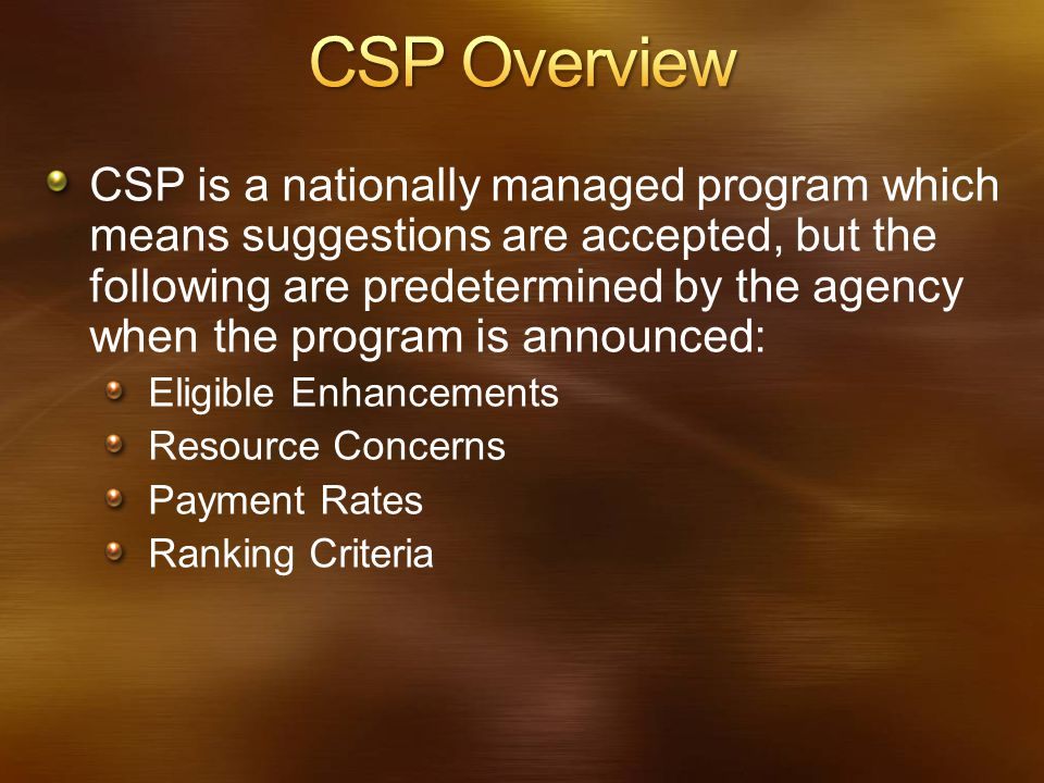 CSP is a nationally managed program which means suggestions are accepted, but the following are predetermined by the agency when the program is announ