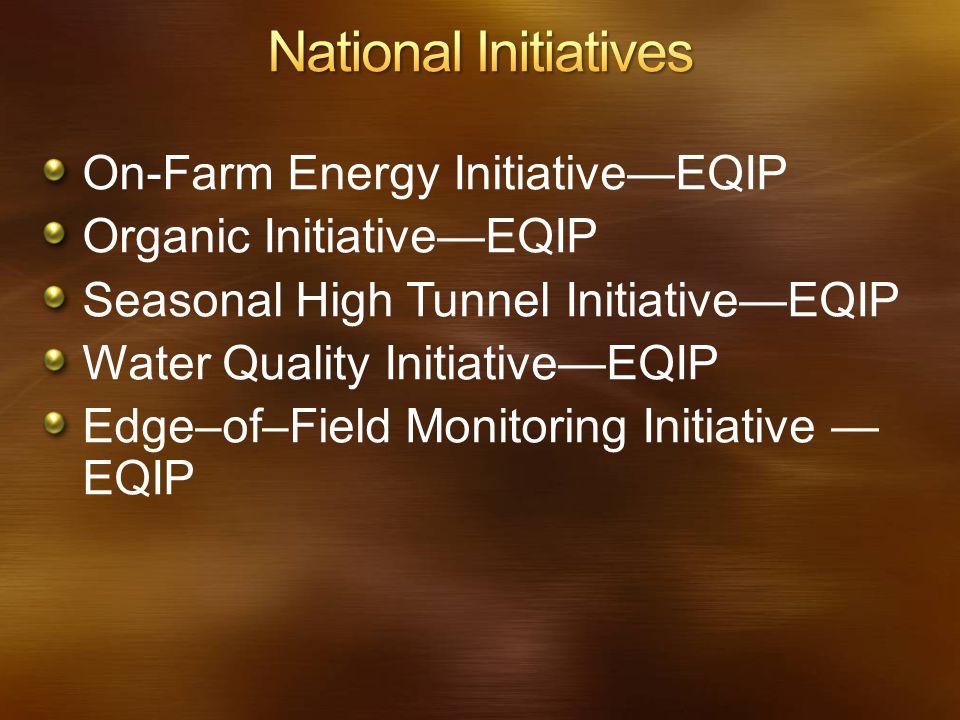 On-Farm Energy Initiative—EQIP Organic Initiative—EQIP Seasonal High Tunnel Initiative—EQIP Water Quality Initiative—EQIP Edge–of–Field Monitoring Initiative — EQIP