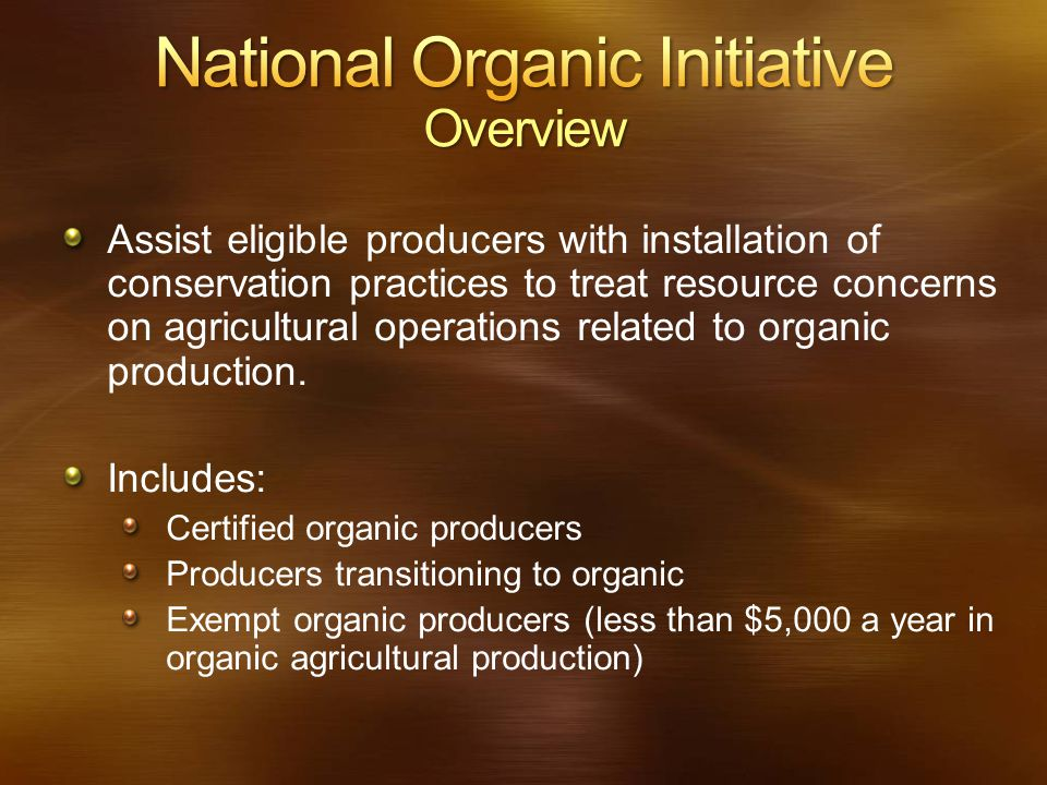 Assist eligible producers with installation of conservation practices to treat resource concerns on agricultural operations related to organic product