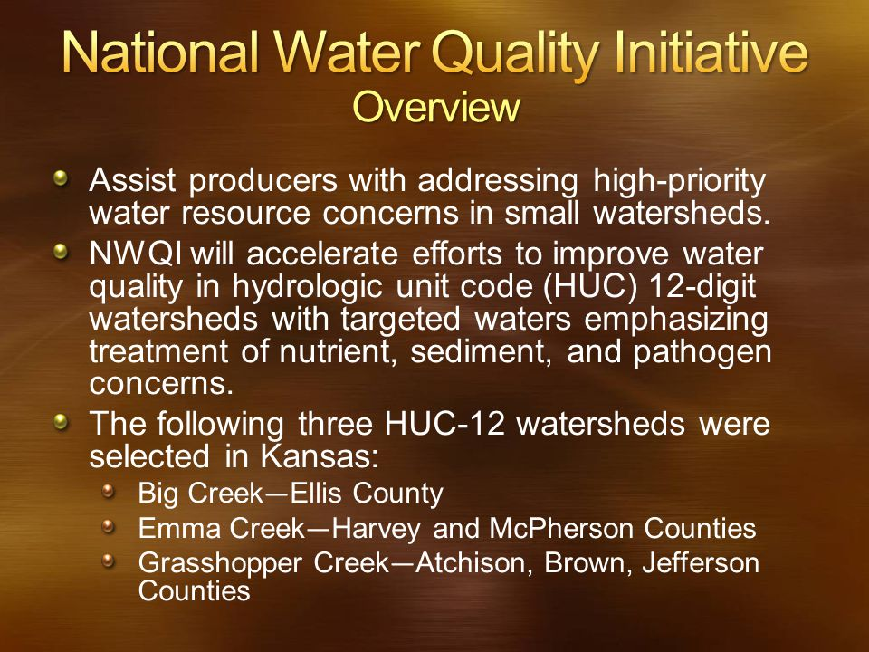 Assist producers with addressing high-priority water resource concerns in small watersheds. NWQI will accelerate efforts to improve water quality in h
