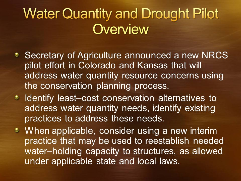 Secretary of Agriculture announced a new NRCS pilot effort in Colorado and Kansas that will address water quantity resource concerns using the conserv