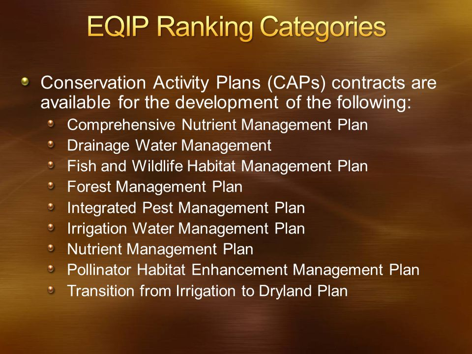 Conservation Activity Plans (CAPs) contracts are available for the development of the following: Comprehensive Nutrient Management Plan Drainage Water