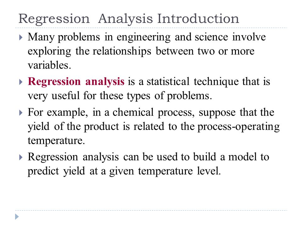 Regression Analysis Introduction  Many problems in engineering and science involve exploring the relationships between two or more variables.  Regre