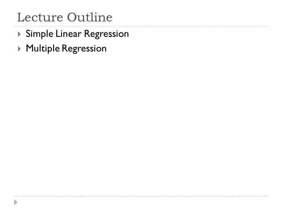 Lecture Outline  Simple Linear Regression  Multiple Regression