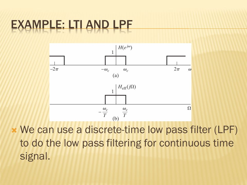  We can use a discrete-time low pass filter (LPF) to do the low pass filtering for continuous time signal.