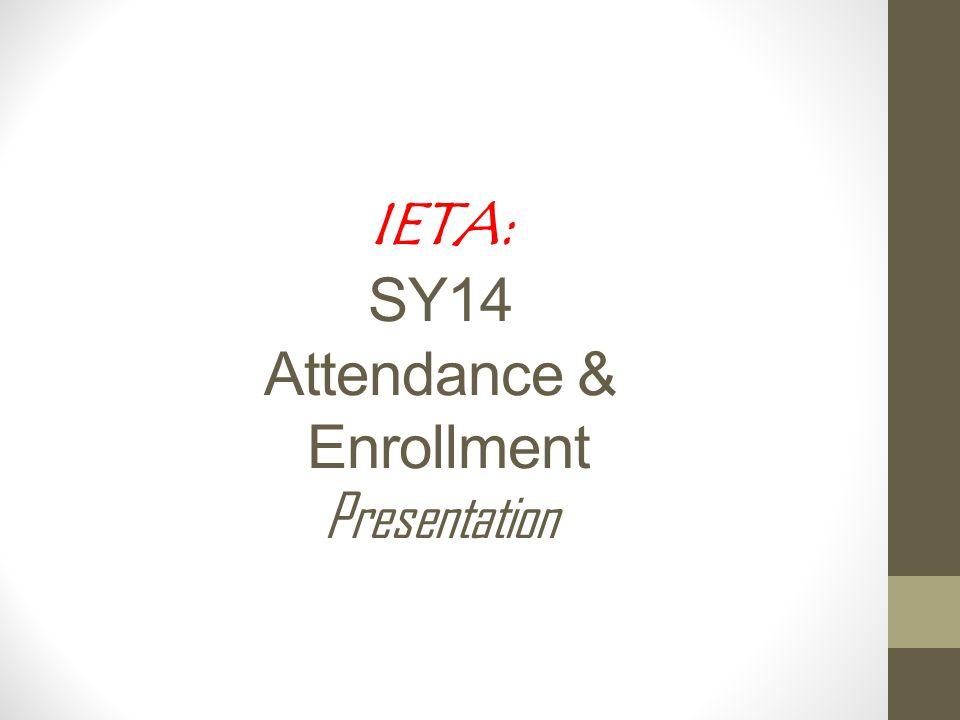 IETA: SY14 Attendance & Enrollment Presentation