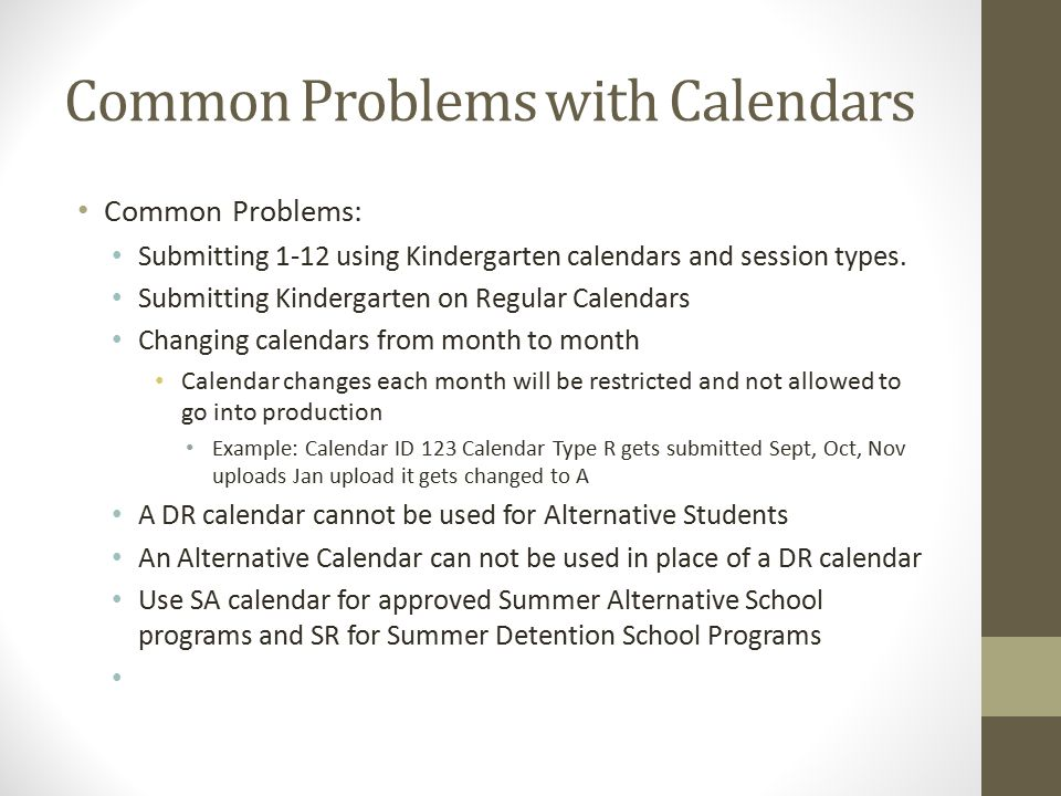 Common Problems with Calendars Common Problems: Submitting 1-12 using Kindergarten calendars and session types.