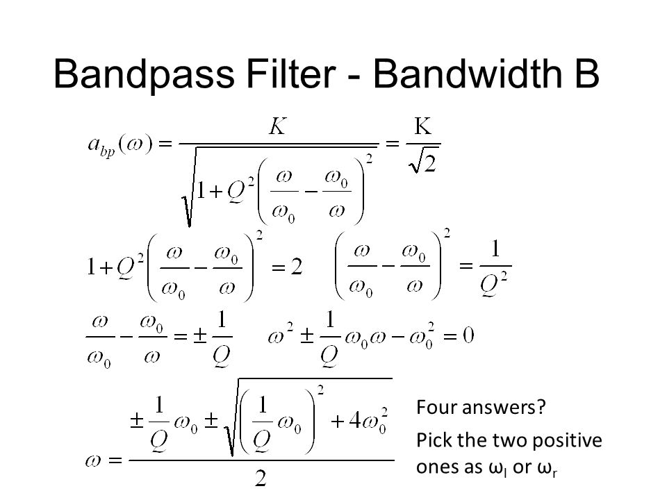 Bandpass Filter Transfer function of bandpass filter is maximized when ω 0 is center frequency