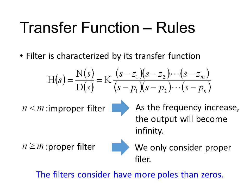 Transfer Function – Rules Filter is characterized by its transfer function The poles should be at the left half of the s-plane. We only consider stabl