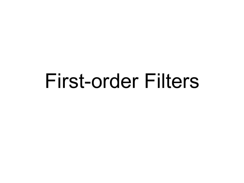 Outline Textbook: Chapter 11.2 Second-order Filter Highpass Filter Lowpass Filter Notch Filter Bandpss Filter First-order Filters Highpass Filter Lowp