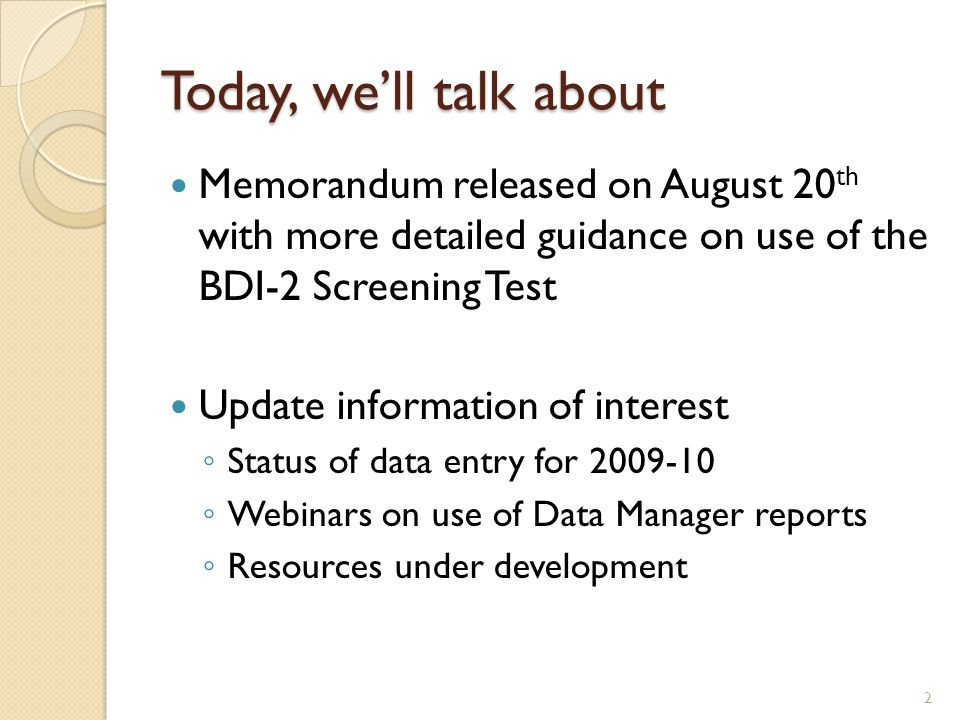 Review of Memo – B-In [NOT Transitioning from Part C] If the BDI-2 will not be used for Part B eligibility consideration it is allowable to begin the entry assessment with the Screening Test Enter the raw or item-level scores of the Screening Test into the Data Manager For any domains scored refer ◦ Administer the complete assessment in those domains ◦ Enter the scores from the complete assessment in the Data Manager into a new assessment record.