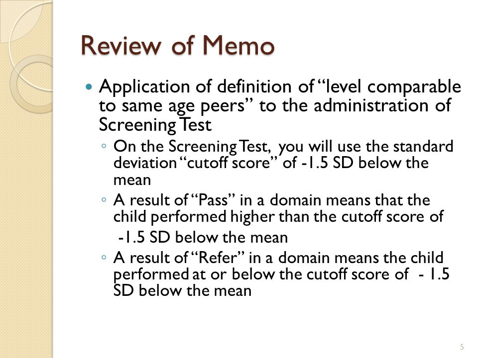 Review of Memo – Exit from Part B Preschool ( B-Out ) For children determined eligible in the sole area of speech impairment (speech sound, voice, or fluency disorders) who on entry were functioning comparable to same age peers [on either Screening Test or complete assessment] ◦ Allowable to use the Screening Test ALONE at exit, even if child has been later determined as having another disability 16