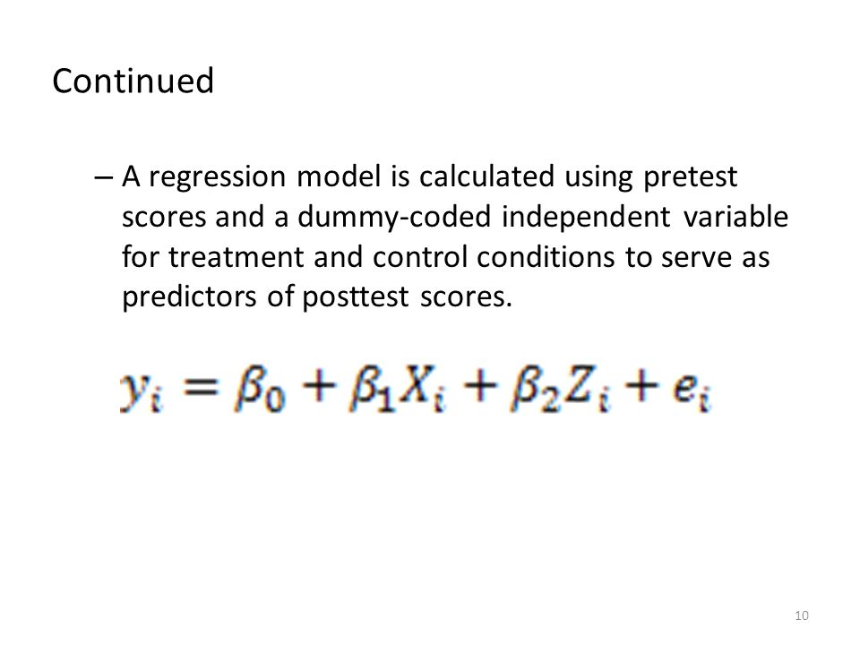 Continued – A regression model is calculated using pretest scores and a dummy-coded independent variable for treatment and control conditions to serve as predictors of posttest scores.